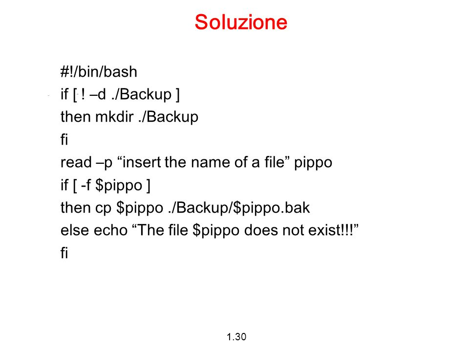 Soluzione #!/bin/bash if [ ! –d ./Backup ] then mkdir ./Backup fi